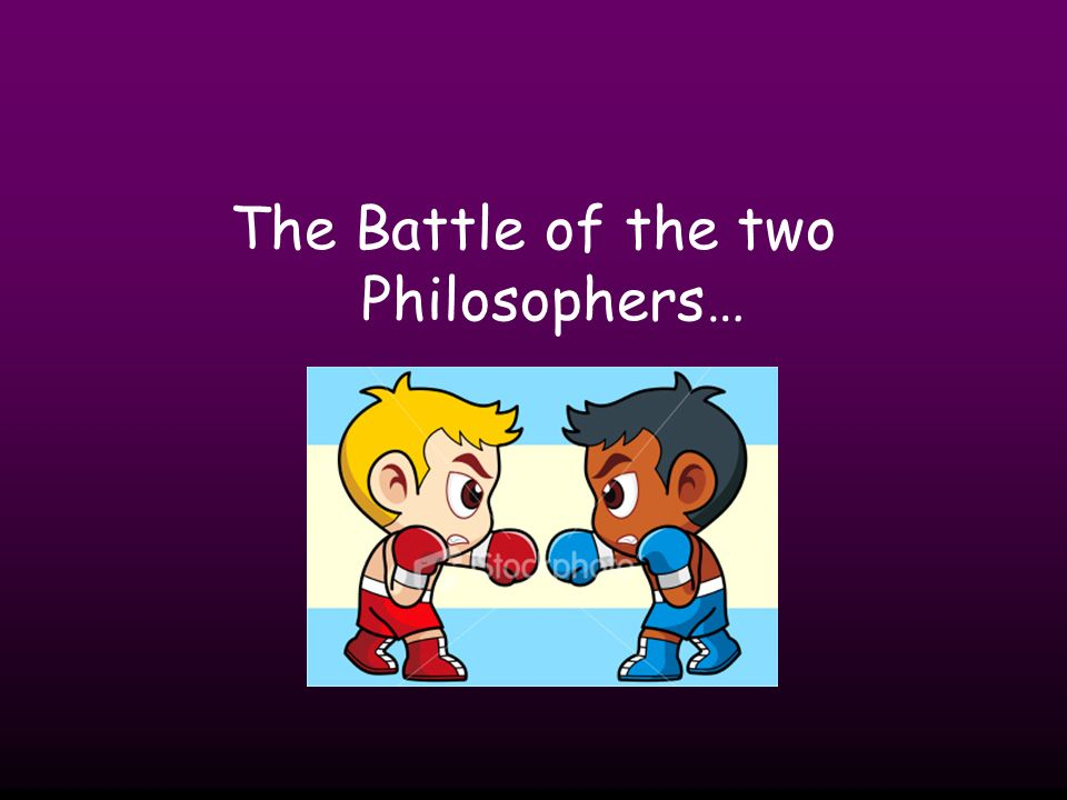 The Battle of the two Philosophers…