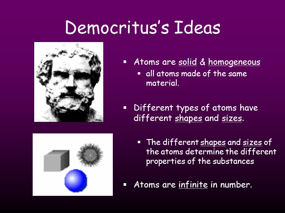 Democritus's Ideas Atoms are solid & homogeneous