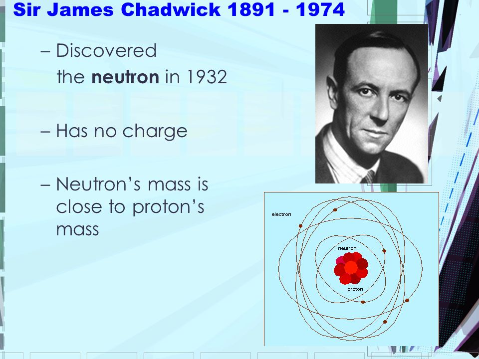 Sir James Chadwick Discovered. the neutron in
