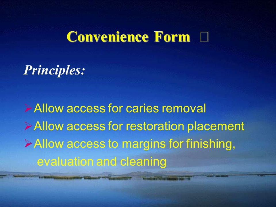 Convenience Form Ⅱ Principles: Allow access for caries removal