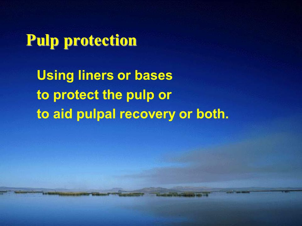 Pulp protection Using liners or bases to protect the pulp or