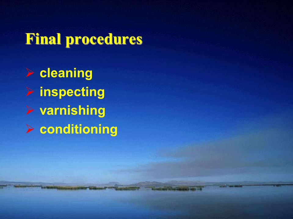 Final procedures cleaning inspecting varnishing conditioning
