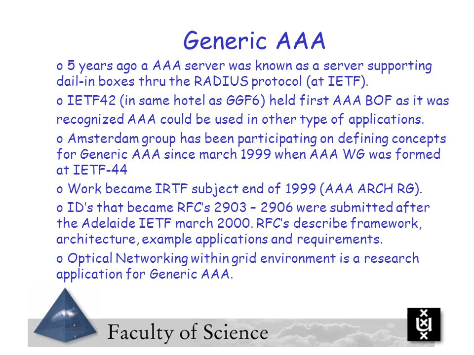 Generic AAA 5 years ago a AAA server was known as a server supporting dail-in boxes thru the RADIUS protocol (at IETF).
