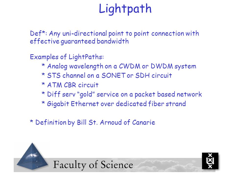 Lightpath Def*: Any uni-directional point to point connection with effective guaranteed bandwidth. Examples of LightPaths: