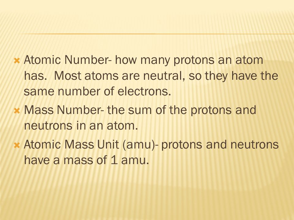 Atomic Number- how many protons an atom has