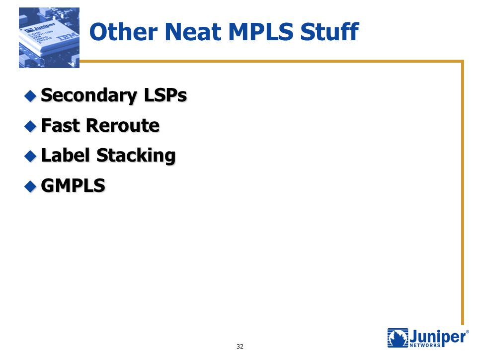 Other Neat MPLS Stuff Secondary LSPs Fast Reroute Label Stacking GMPLS