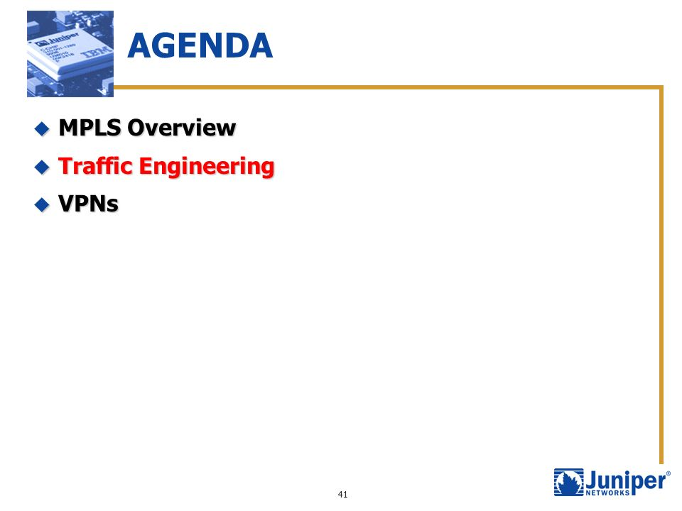 AGENDA MPLS Overview Traffic Engineering VPNs