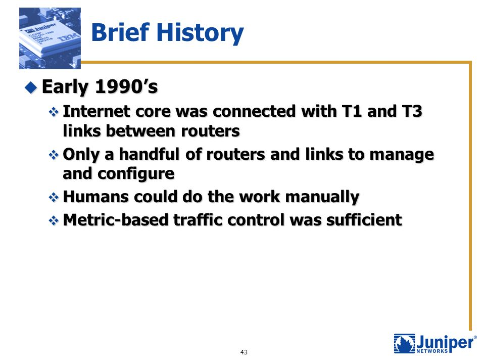 Brief History Early 1990's. Internet core was connected with T1 and T3 links between routers.