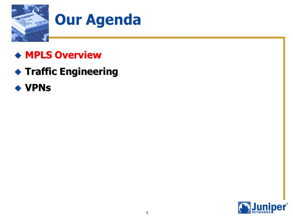 Our Agenda MPLS Overview Traffic Engineering VPNs