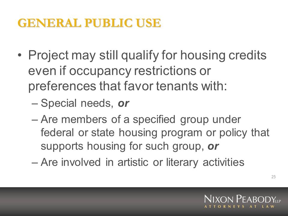 GENERAL PUBLIC USE Project may still qualify for housing credits even if occupancy restrictions or preferences that favor tenants with: