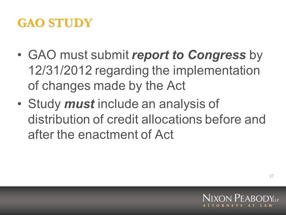GAO STUDY GAO must submit report to Congress by 12/31/2012 regarding the implementation of changes made by the Act.