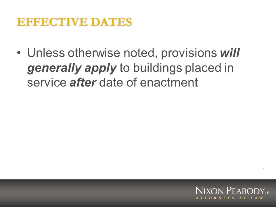 EFFECTIVE DATES Unless otherwise noted, provisions will generally apply to buildings placed in service after date of enactment.