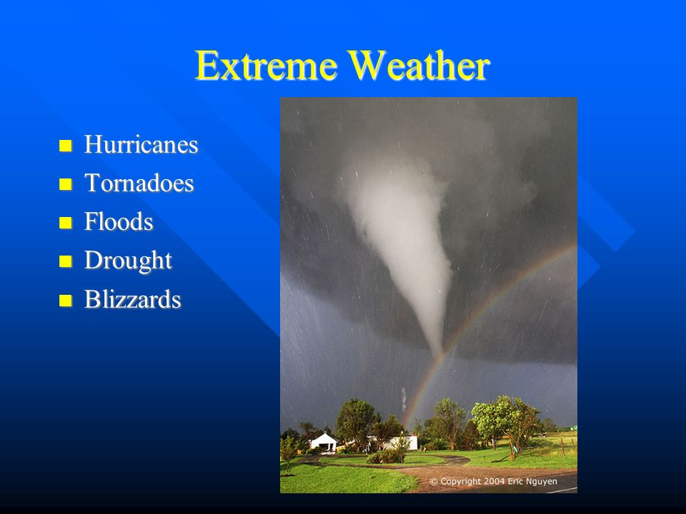 humans cant change extreme weather conditions and weather severity Extreme weather events and climate change on climate change (ipcc) report on extreme weather4  the august 2012 extreme storm and prevailing warm conditions.