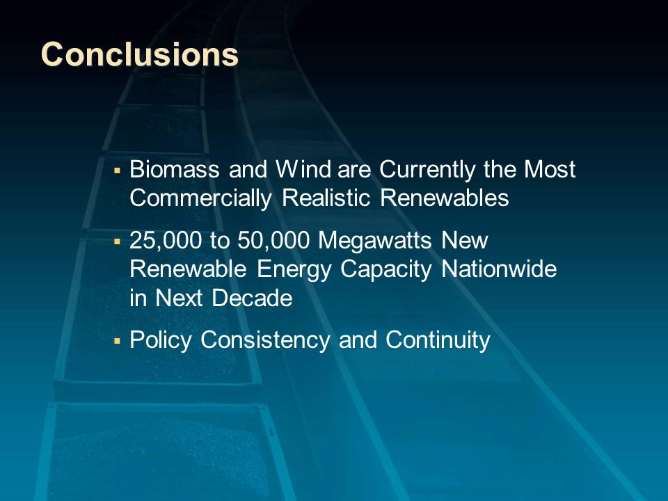 Conclusions Biomass and Wind are Currently the Most Commercially Realistic Renewables.