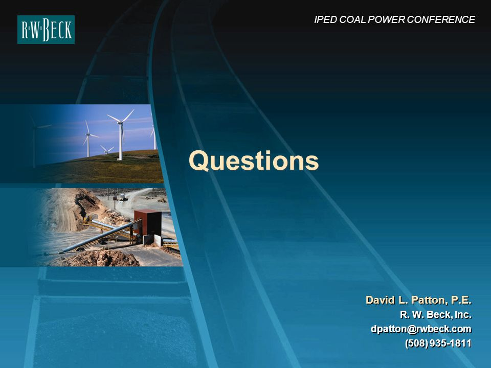 Questions David L. Patton, P.E. IPED COAL POWER CONFERENCE