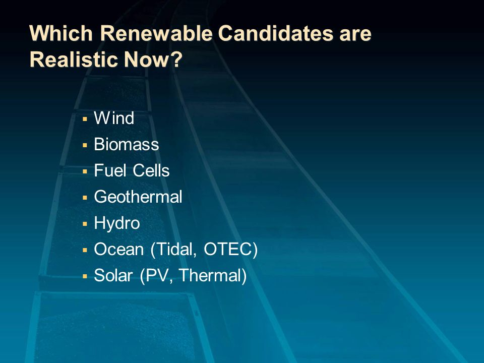 Which Renewable Candidates are Realistic Now
