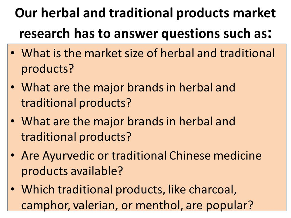 Our herbal and traditional products market research has to answer questions such as: