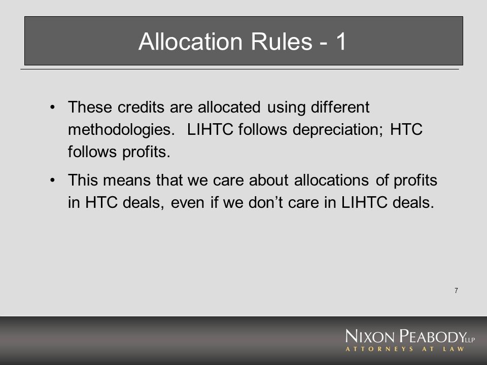 Allocation Rules - 1 These credits are allocated using different methodologies. LIHTC follows depreciation; HTC follows profits.