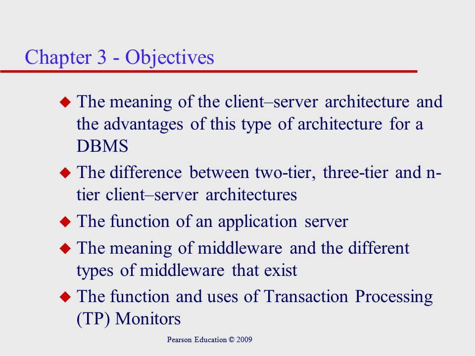 Chapter 3 - Objectives The meaning of the client–server architecture and the advantages of this type of architecture for a DBMS.