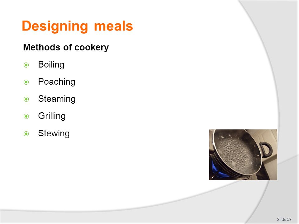 cookery methods boiling poaching This means cooking your food in water vapour over boiling water  common foods cooked by poaching include  as this cooking methods works quickly and your meal.