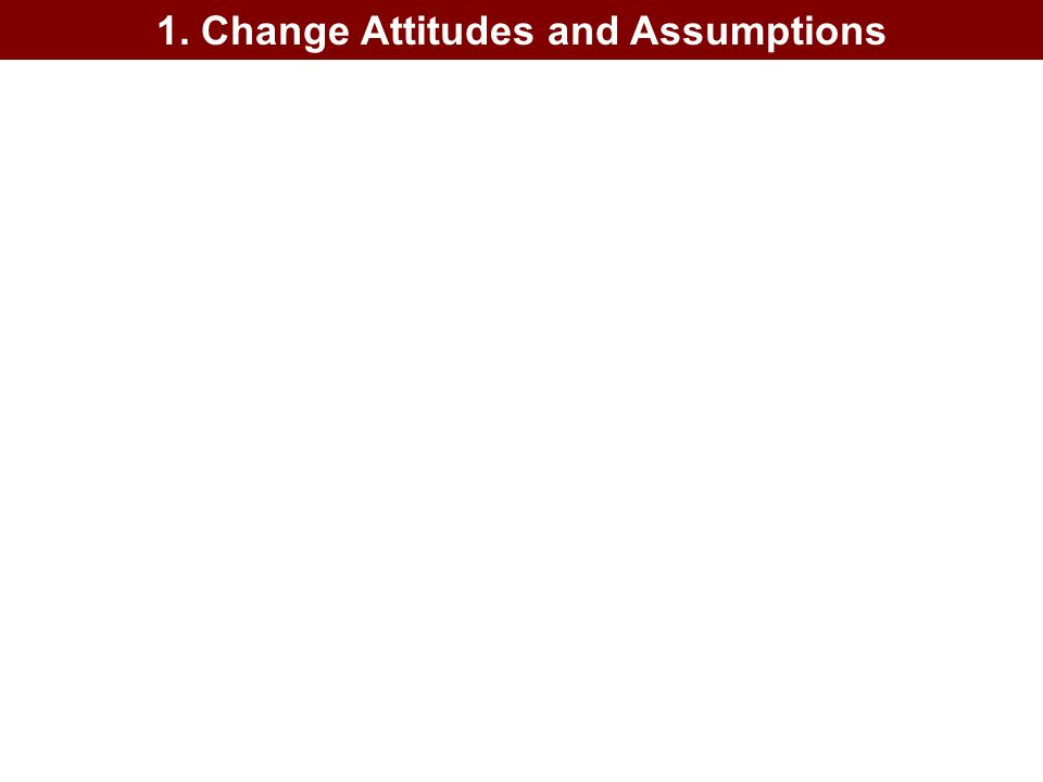 1. Change Attitudes and Assumptions