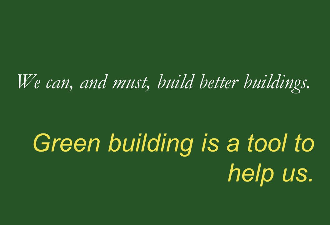 Green building is a tool to help us.