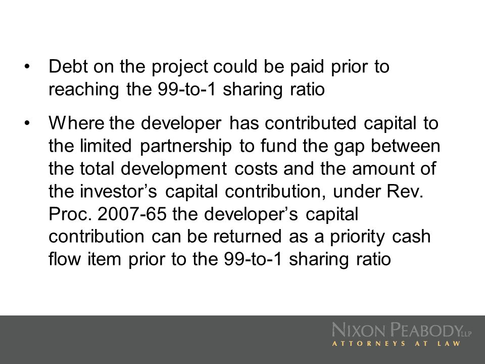Debt on the project could be paid prior to reaching the 99-to-1 sharing ratio