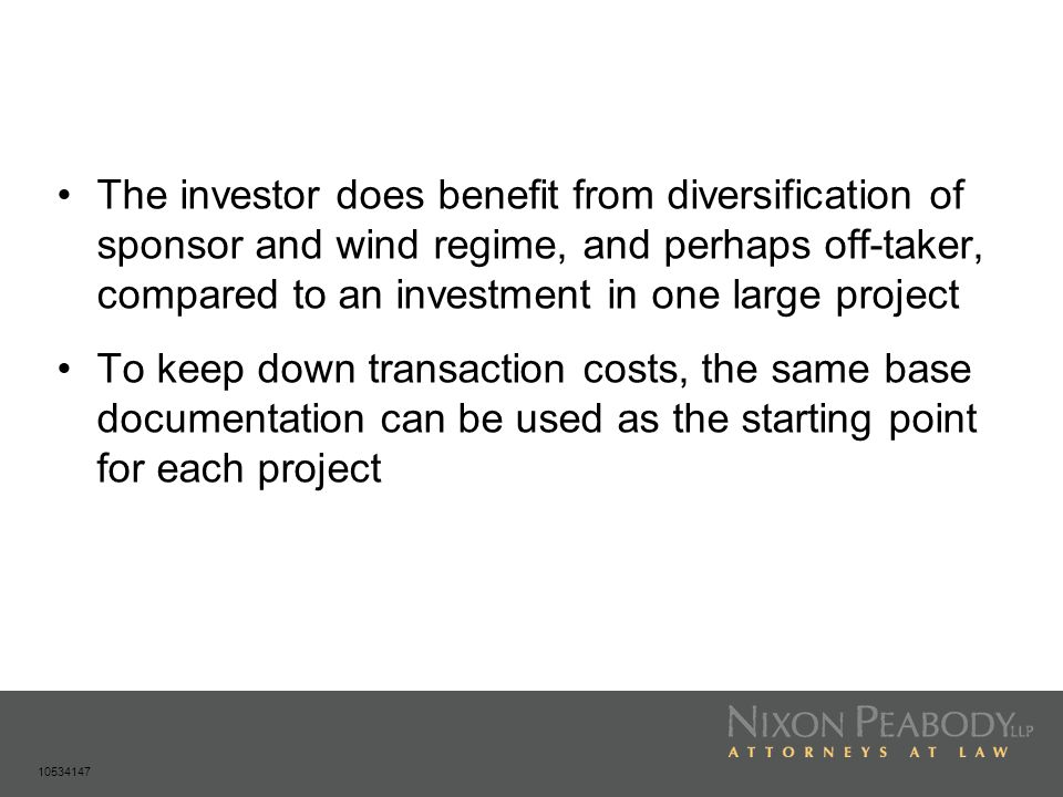The investor does benefit from diversification of sponsor and wind regime, and perhaps off-taker, compared to an investment in one large project
