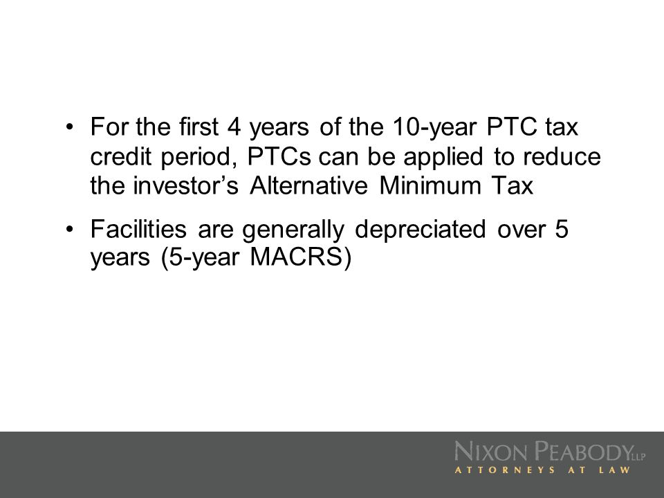 For the first 4 years of the 10-year PTC tax credit period, PTCs can be applied to reduce the investor's Alternative Minimum Tax