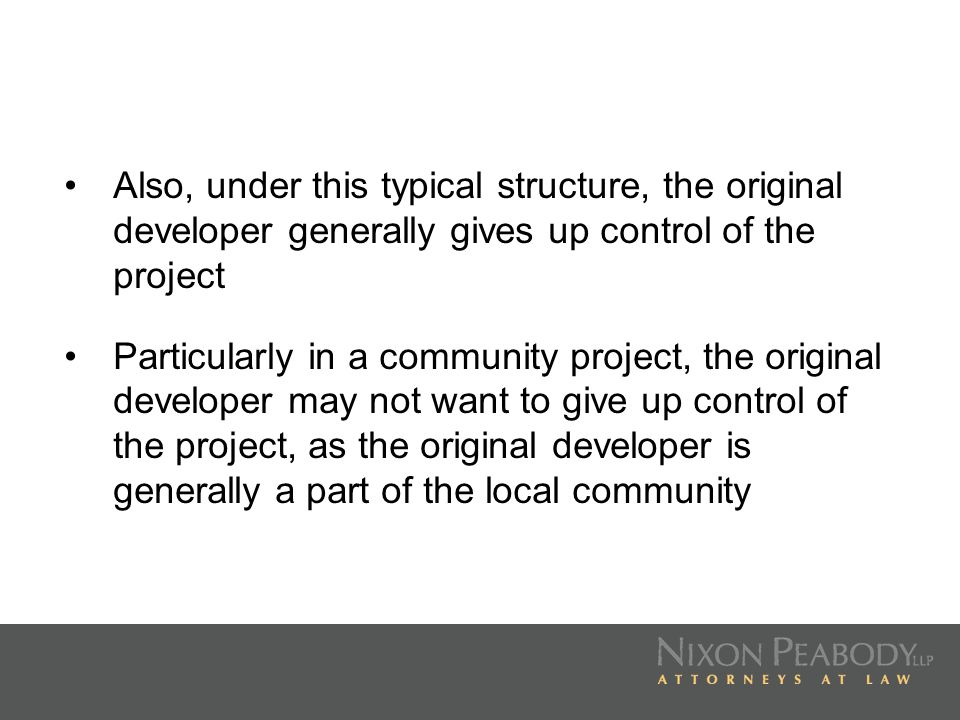 Also, under this typical structure, the original developer generally gives up control of the project