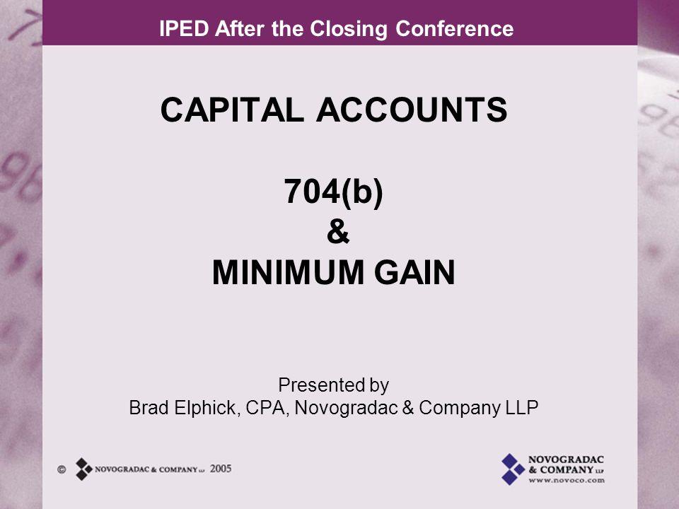 CAPITAL ACCOUNTS 704(b) & MINIMUM GAIN Presented by Brad Elphick, CPA, Novogradac & Company LLP