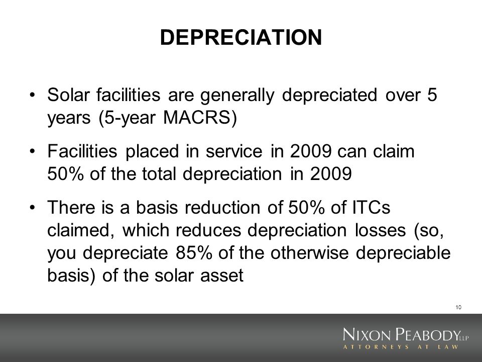 DEPRECIATION Solar facilities are generally depreciated over 5 years (5-year MACRS)