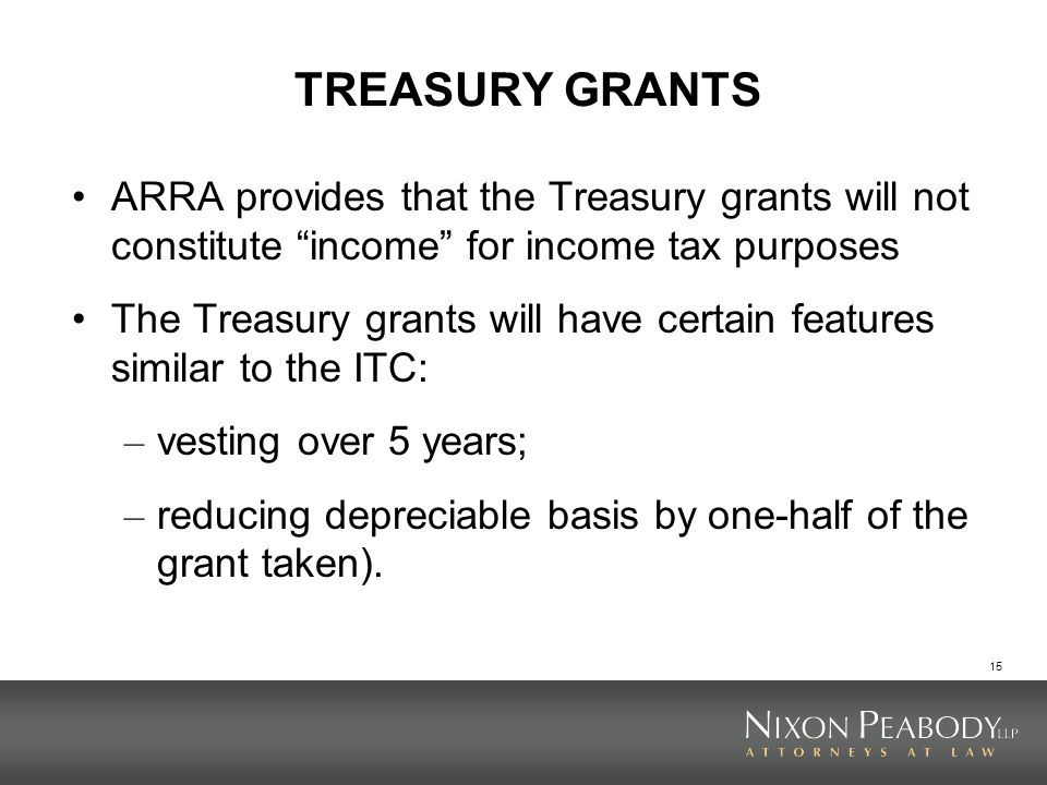 TREASURY GRANTS ARRA provides that the Treasury grants will not constitute income for income tax purposes.