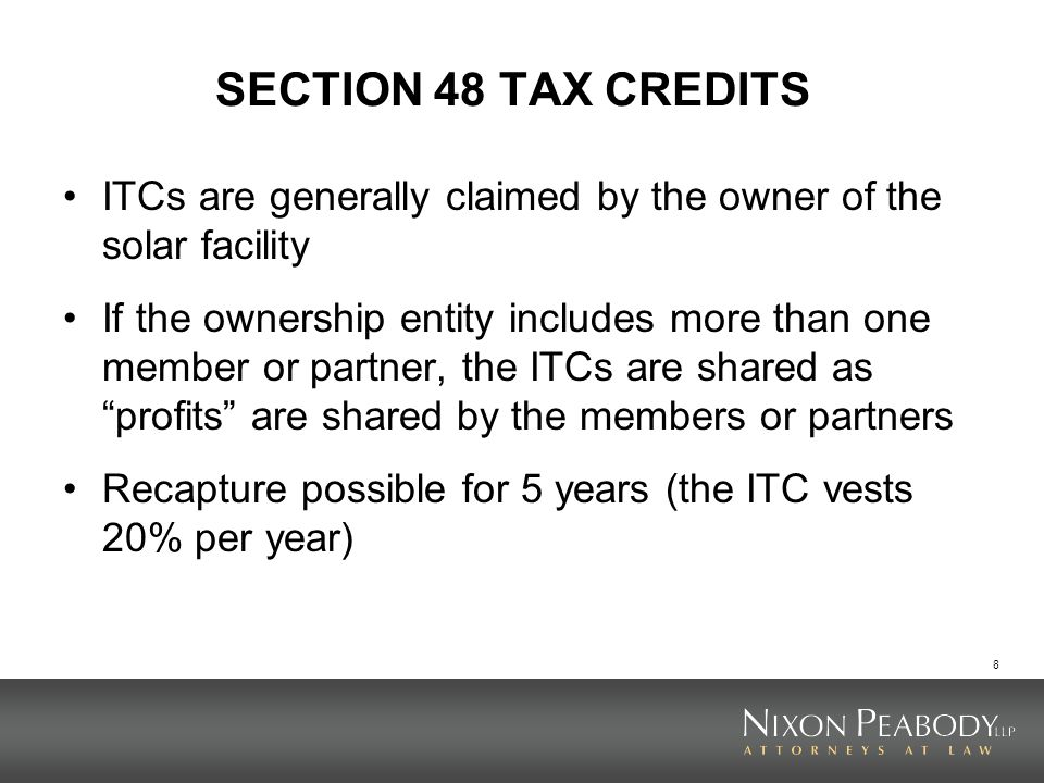 SECTION 48 TAX CREDITS ITCs are generally claimed by the owner of the solar facility.