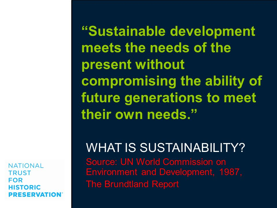 Sustainable development meets the needs of the present without compromising the ability of future generations to meet their own needs.
