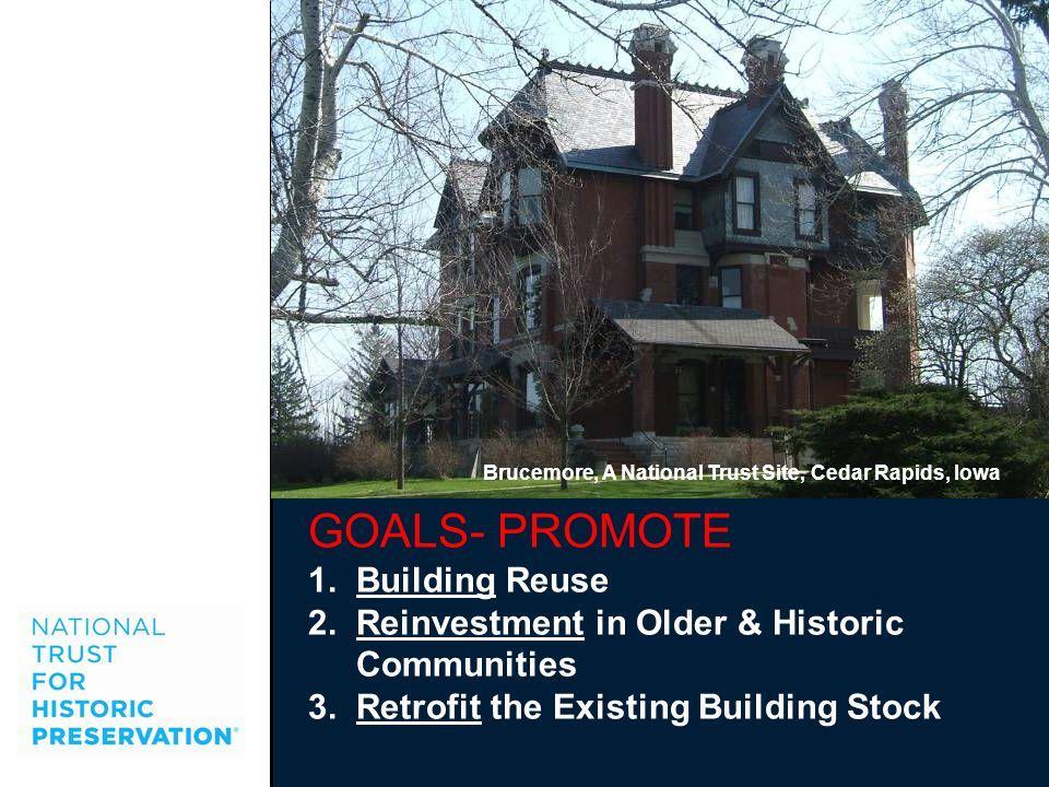 GOALS- PROMOTE 1. Building Reuse 2. Reinvestment in Older & Historic
