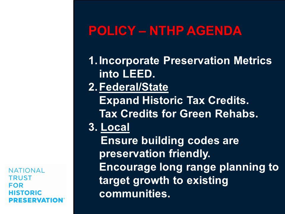 POLICY – NTHP AGENDA Incorporate Preservation Metrics into LEED.