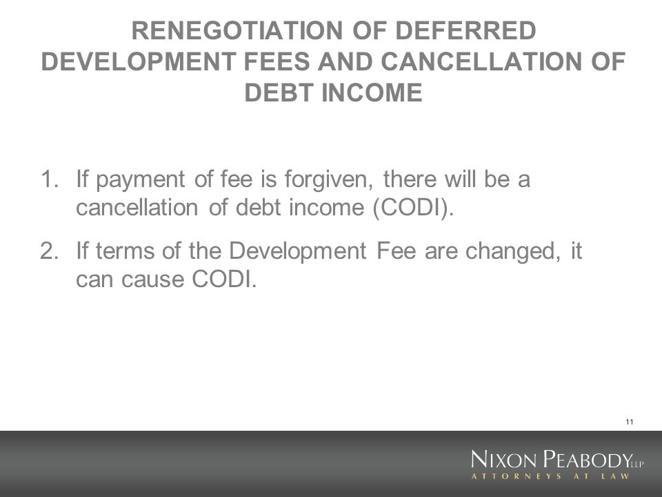 RENEGOTIATION OF DEFERRED DEVELOPMENT FEES AND CANCELLATION OF DEBT INCOME