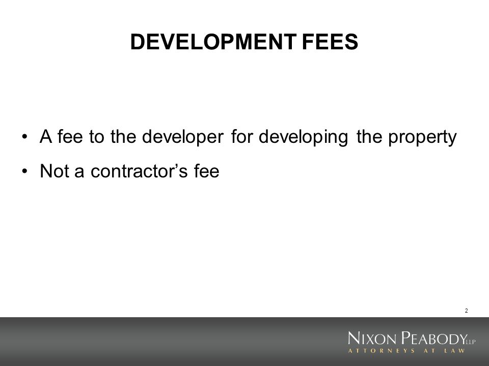 DEVELOPMENT FEES A fee to the developer for developing the property