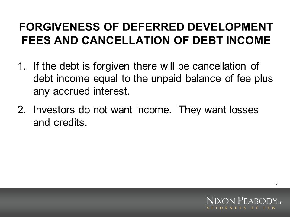 FORGIVENESS OF DEFERRED DEVELOPMENT FEES AND CANCELLATION OF DEBT INCOME