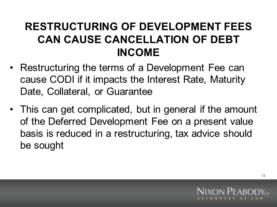 RESTRUCTURING OF DEVELOPMENT FEES CAN CAUSE CANCELLATION OF DEBT INCOME