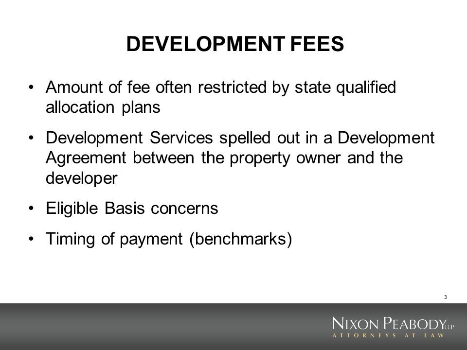 DEVELOPMENT FEES Amount of fee often restricted by state qualified allocation plans.