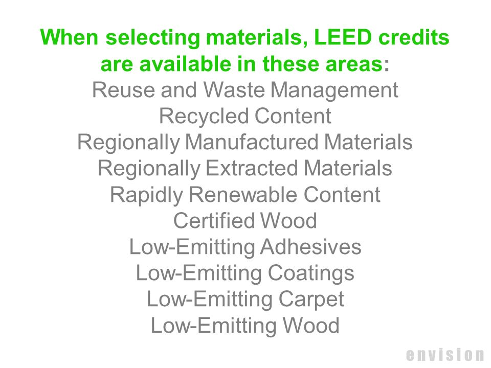 When selecting materials, LEED credits are available in these areas: