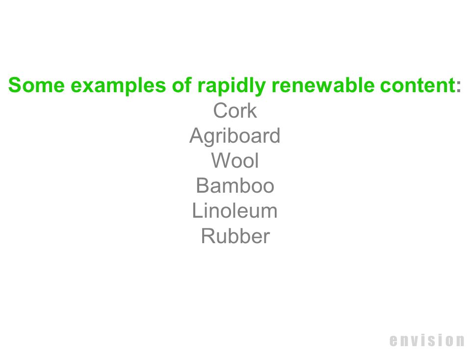 Some examples of rapidly renewable content: