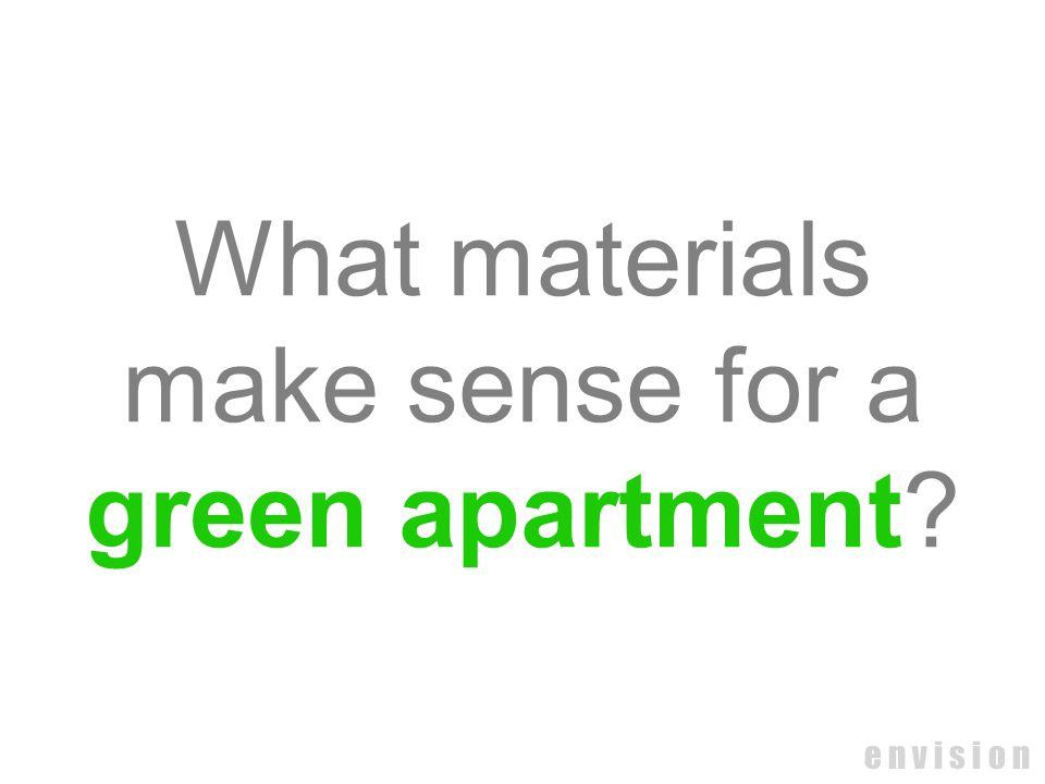What materials make sense for a green apartment e n v i s i o n