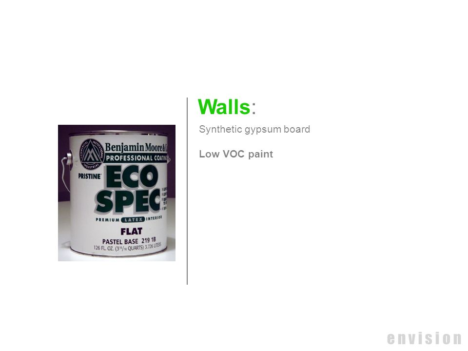 Walls: Synthetic gypsum board Low VOC paint e n v i s i o n