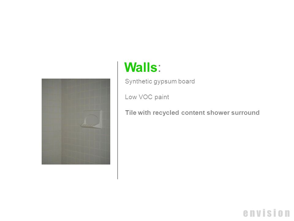 Walls: e n v i s i o n Synthetic gypsum board Low VOC paint