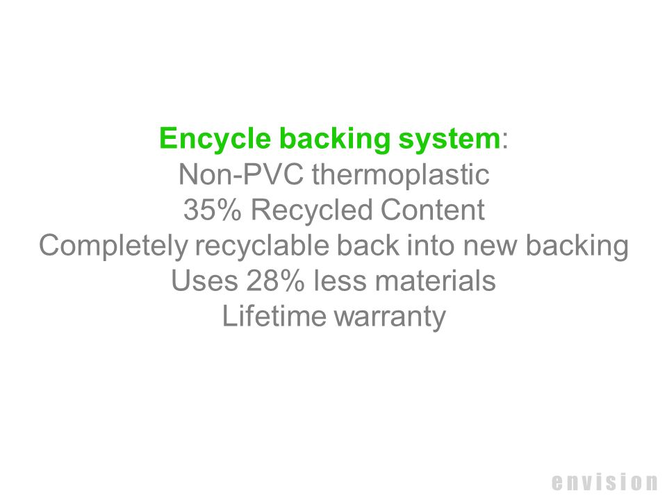 Encycle backing system: Non-PVC thermoplastic 35% Recycled Content