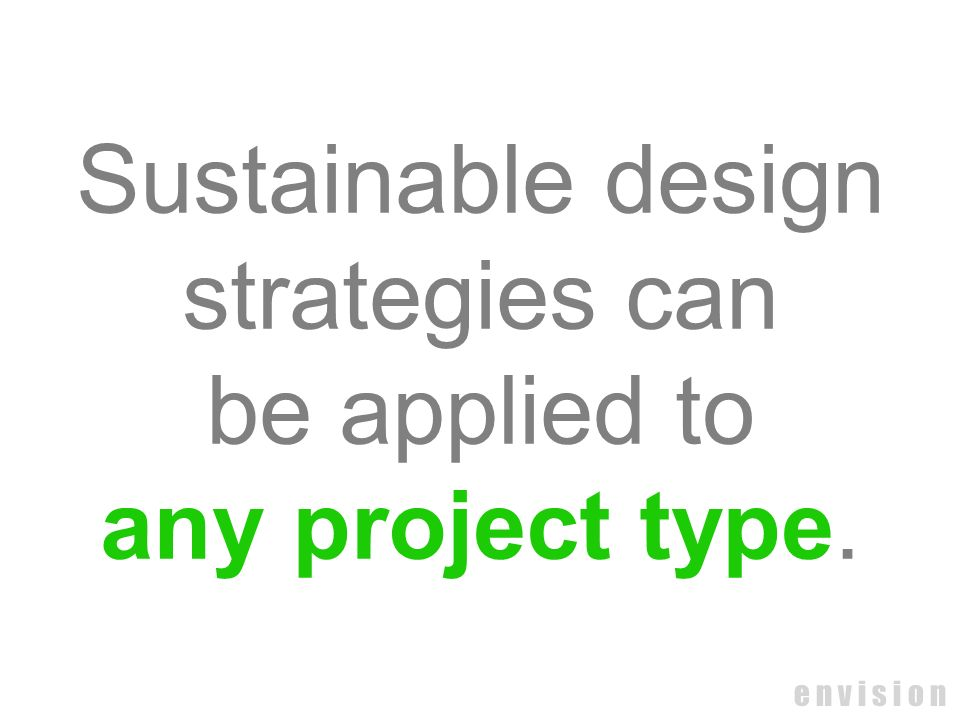 Sustainable design strategies can be applied to any project type.