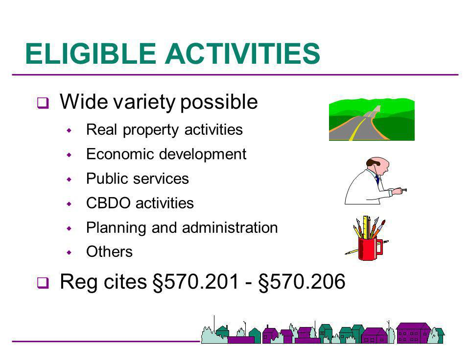 ELIGIBLE ACTIVITIES Wide variety possible
